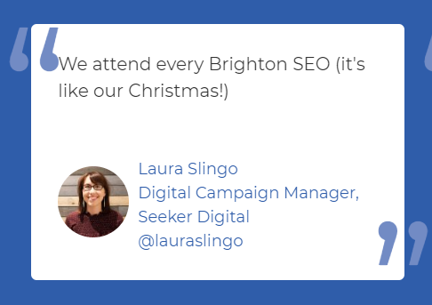 We attend every BrightonSEO (it's like our Christmas!)