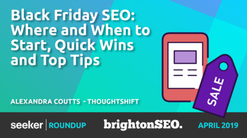 Black Friday SEO: Where And When To Start, Quick Wins And Top Tips – Alexandra Coutts