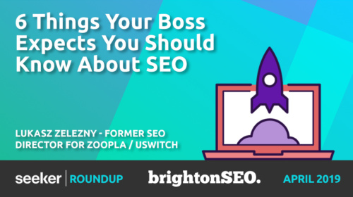 6 Things Your Boss Expects You To Know About SEO – Lukasz Zelezny